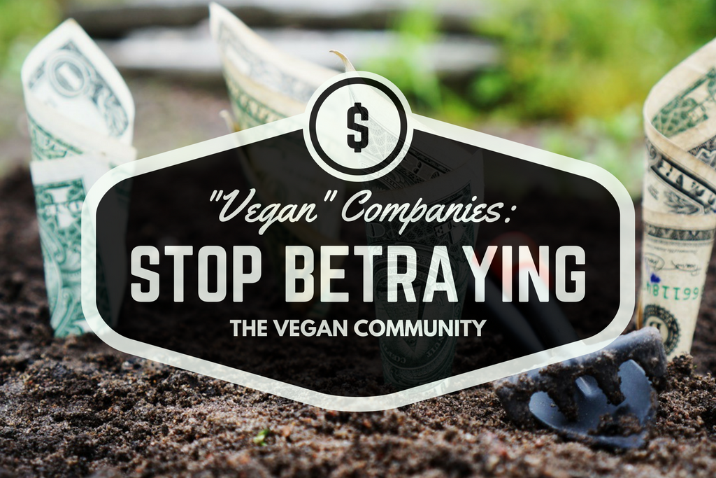 Vegan Companies stop betraying the vegan community!