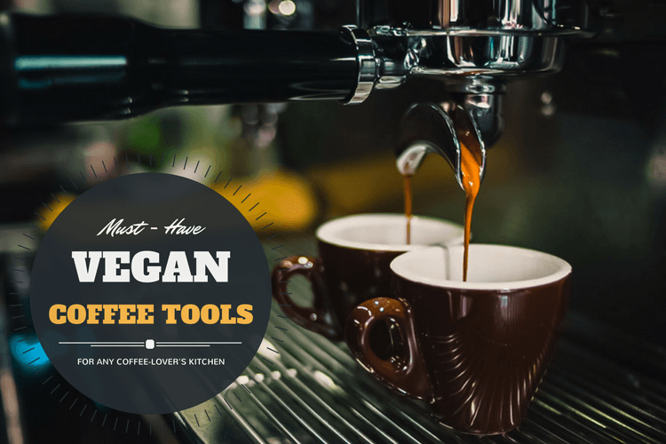 Must have vegan coffee tools
